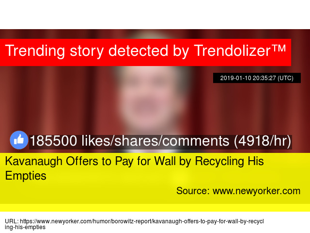 Kavanaugh Offers to Pay for Wall by Recycling His Empties